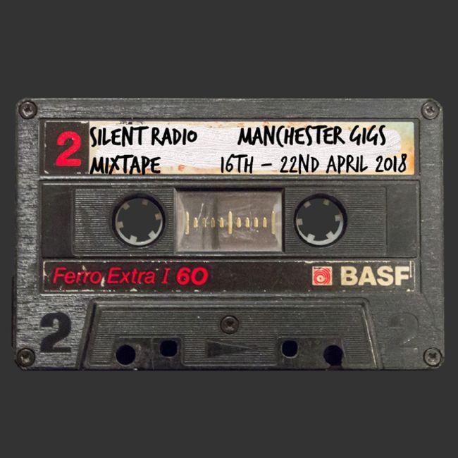Silent Radio Gig Guide Mixtape 16/04/2018 - 22/04/2018