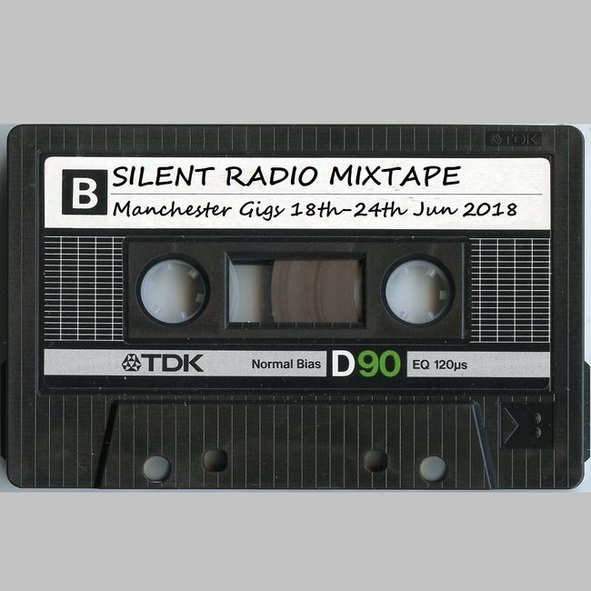 Silent Radio Gig Guide Mixtape 18/06/2018 - 24/06/2018