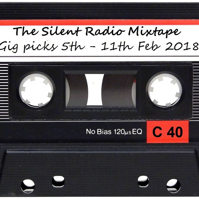 Silent Radio Gig Guide Mixtape  03/02/2018