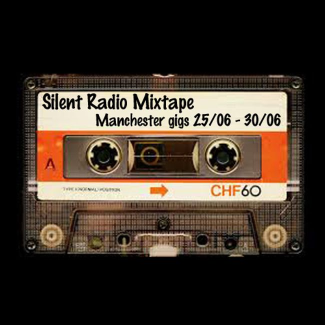 Silent Radio Gig Guide Mixtape 25/06/2018 - 30/06/2018