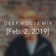 Deep House Mix [Feb. 2, 2019]