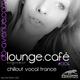Lounge.café ep.04 vocal trance