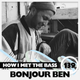 Bonjour Ben - HOW I MET THE BASS #139