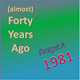 (Almost) Forty Years Ago =August 1981= Part 2