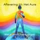 Aflevering 22: het aura is opgebouwd uit ons denken, onze gevoelens en dat wat we eten.