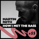 Martin Roth - HOW I MET THE BASS #55
