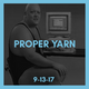 Proper Yarn // September 13th, 2017