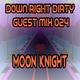 Down Right Dirty Guest Mix 024 - DJ/Moon Knight