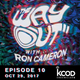 KCOD • THE WAY OUT with Ron Cameron • EPISODE 10