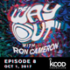 KCOD • THE WAY OUT with Ron Cameron • EPISODE 8