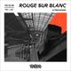 Rouge Sur Blanc #2 w/ Marcorosso