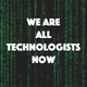 Episode 2: we are all technologists now