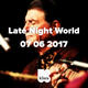 Late Night World 07 06 2017