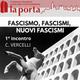 Fascismo, fascismi, nuovi fascismi - 1° incontro - C.Vercelli