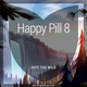 Happy Pill 8 - Into the Wild (First Half)