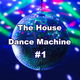 The House Dance Machine #1