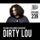 Club Killers Radio #239 - Dirty Lou