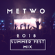 SUMMER FEST 2018  - METWO MIX