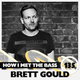 Brett Gould - HOW I MET THE BASS #135
