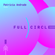 008_Full Circle_July 2018_mixed by Patricia Andrade