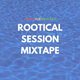 Rootical Session Mixtape