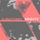 ۞ Subatomic Nights 003 ۞