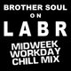 Brother Soul on LABR - Midweek Workday Chill Mix 10