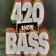 420 bass show - 14..18 - special guests Mc Zigga - Dj L-Ectric