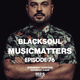 BLACKSOUL presents MUSIC MATTERS 76 / YAMMAT FM / 19.09.2018