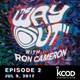 KCOD • THE WAY OUT with Ron Cameron • EPISODE 2