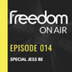 Freedom On Air Episode 014 Special Jess Be