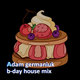 Adam Germaniuk - B-Day House Mix 2019