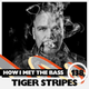 Tiger Stripes - HOW I MET THE BASS #138
