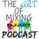ART OF MIXING PODCAST VOL. 290