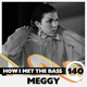 Meggy - HOW I MET THE BASS #140