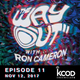 KCOD • THE WAY OUT with Ron Cameron • EPISODE 11