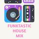 FUNKTASTIC HOUSE MIX