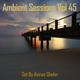 Ambient Sessions Vol 45