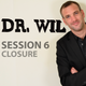 Dr. Wil - Session 6 Closure