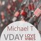 Michael T - VDay LOVE VIBES (14 Feb. 2017)