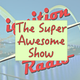 The Super Awesome Show