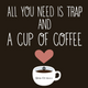 All You Need is Trap and A Cup of Coffee - Ep 4