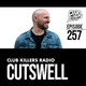 Club Killers Radio #257 - Cutswell