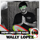 Wally Lopez - HOW I MET THE BASS #148