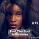 Feel The Soul In Da House #75