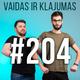Vaidas ir Klajumas #204 (2019.05.06)