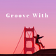 GROOVE WITH.. The Bay