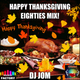 Happy Thanksgiving Eighties Mix! DJ mix set