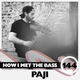 Paji - HOW I MET THE BASS #144