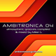 Ambitronica 04 compiled & mixed by Mike G